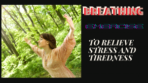 BREATHIG EXERCISETO RELIEF STRESS