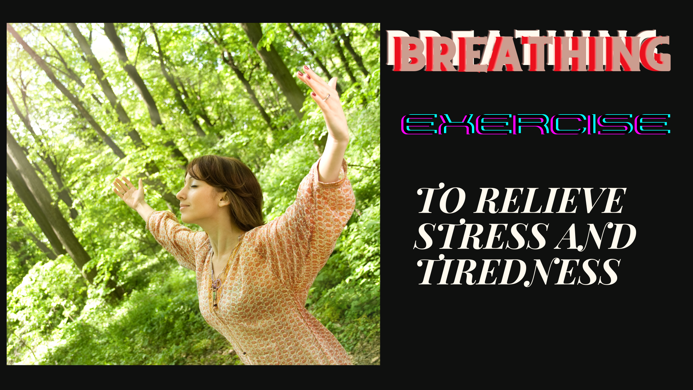 BREATHING EXERCISES THAT RELIEVE STRESS AND TIREDNESS