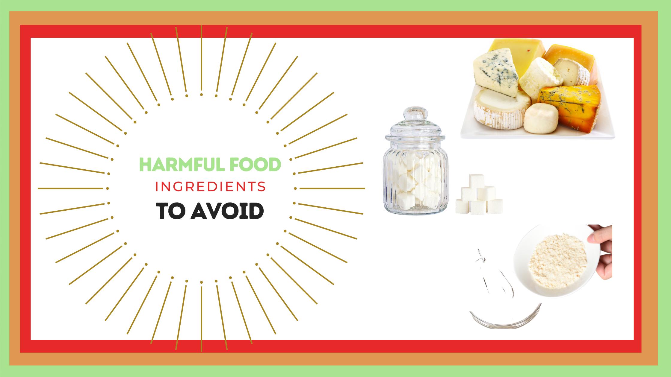 HARMFUL FOOD INGREDIENTS TO AVOID .